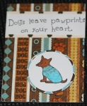Dogs leave paw prints on your heart by